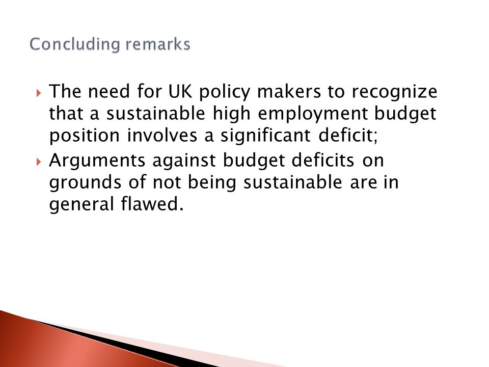  The need for UK policy makers to recognize that a sustainable high employment budget position involves a significant deficit;  Arguments against bu