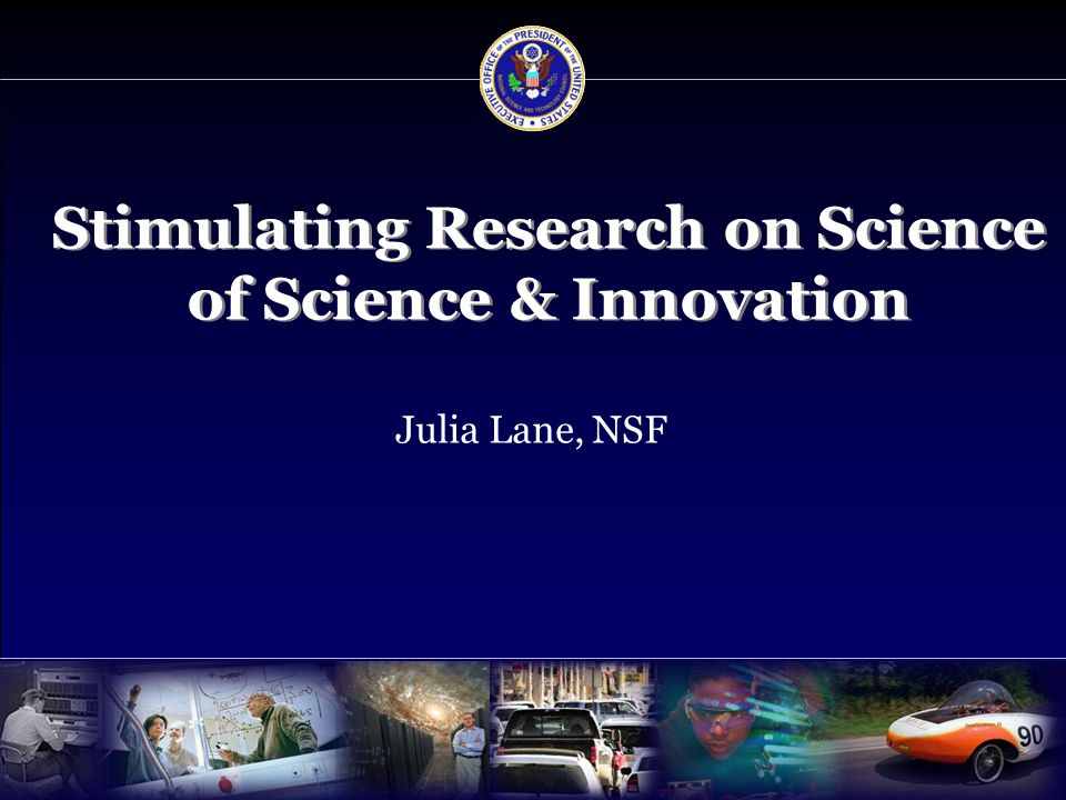 Overview  Science of Science & Innovation  Current activities –SciSIP –Examples of funded research  Future activities –STAR METRICS –International collaboration 2