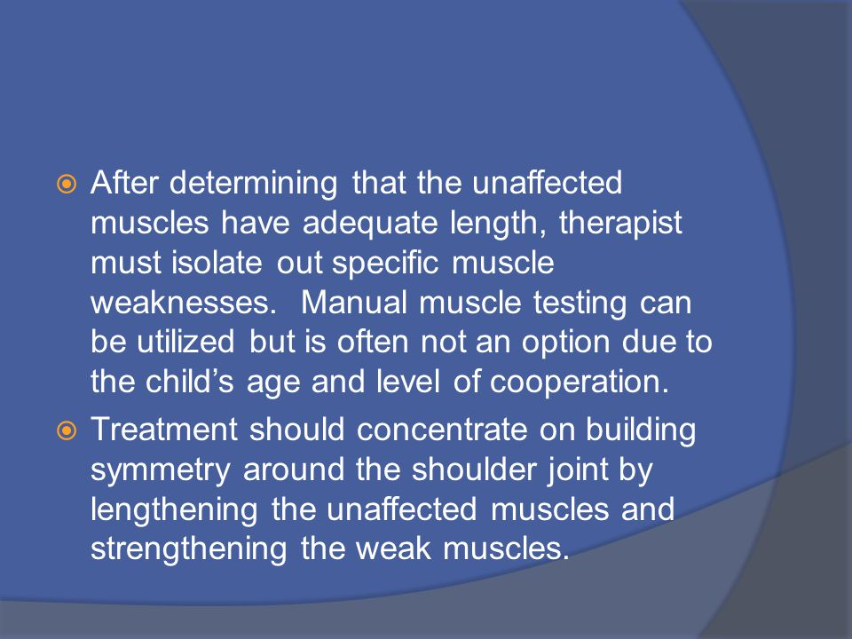  After determining that the unaffected muscles have adequate length, therapist must isolate out specific muscle weaknesses.