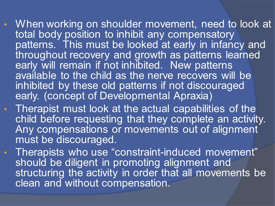 When working on shoulder movement, need to look at total body position to inhibit any compensatory patterns.
