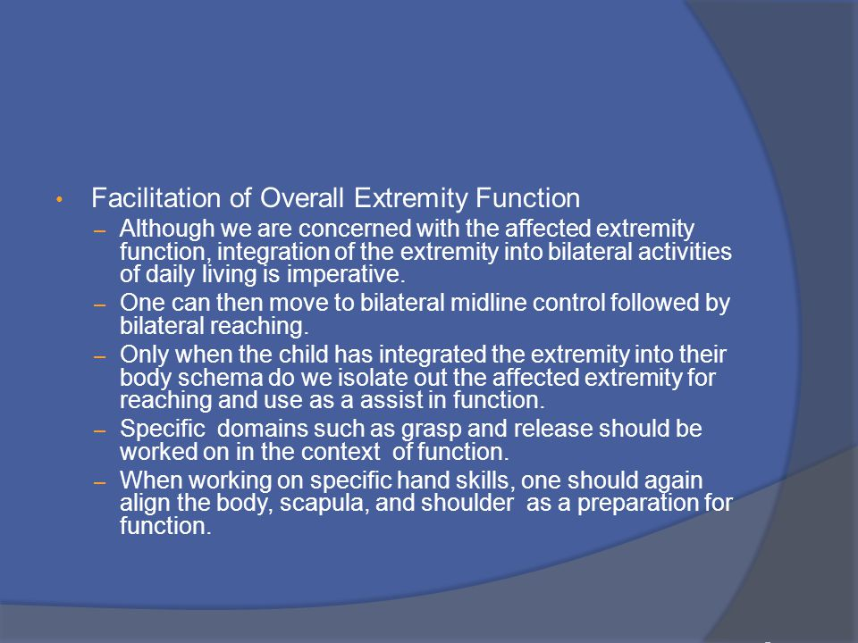 Facilitation of Overall Extremity Function – Although we are concerned with the affected extremity function, integration of the extremity into bilateral activities of daily living is imperative.