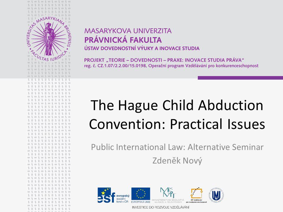 The Hague Child Abduction Convention: Practical Issues Public International Law: Alternative Seminar Zdeněk Nový