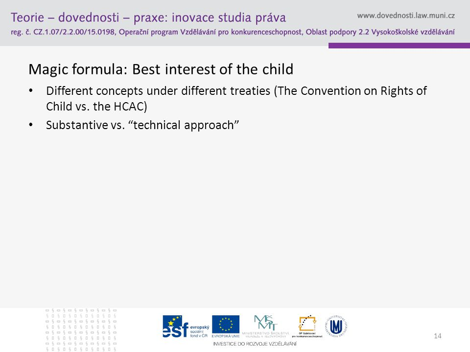 Magic formula: Best interest of the child Different concepts under different treaties (The Convention on Rights of Child vs.