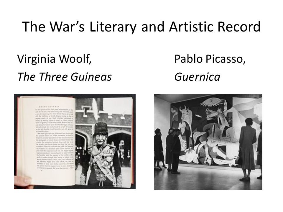 The War's Literary and Artistic Record Virginia Woolf, Pablo Picasso, The Three Guineas Guernica