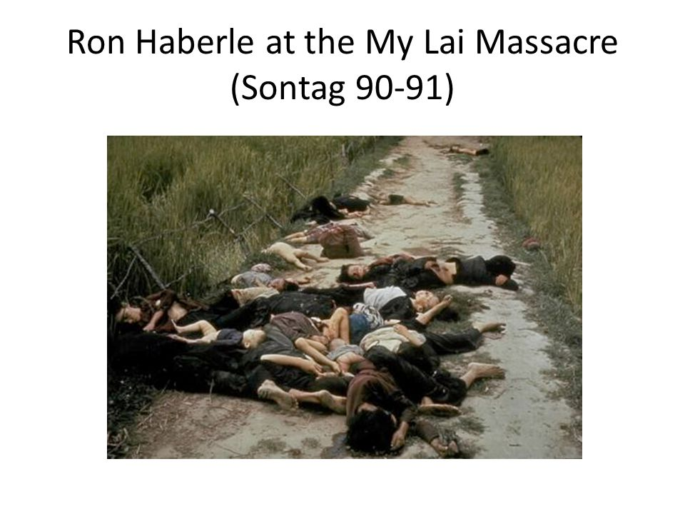 Ron Haberle at the My Lai Massacre (Sontag 90-91)