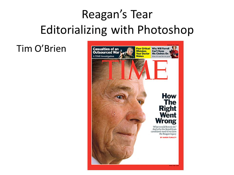 Reagan's Tear Editorializing with Photoshop Tim O'Brien