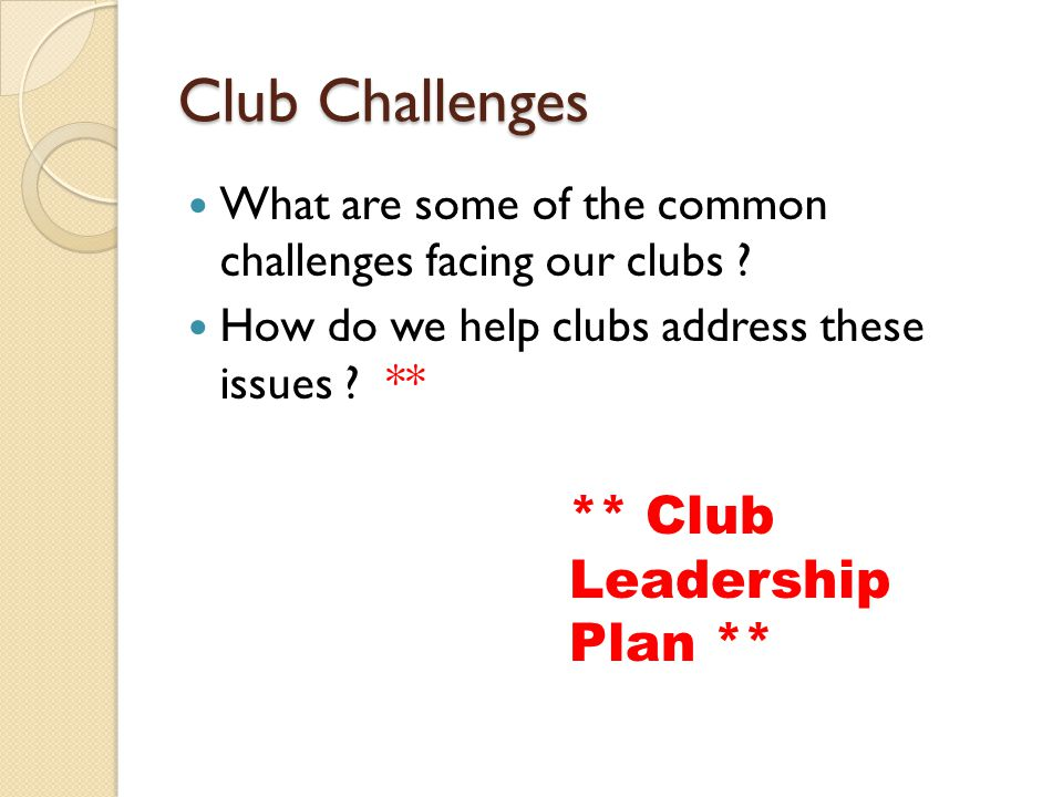 Club Challenges What are some of the common challenges facing our clubs .