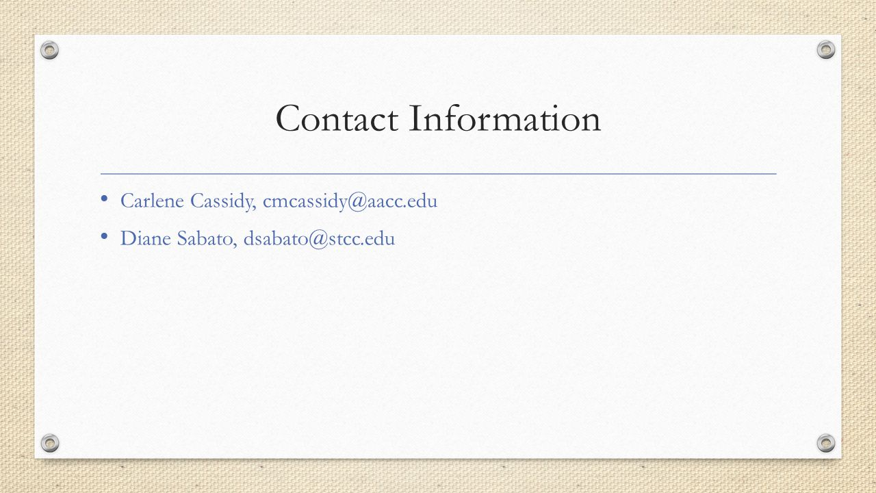 Contact Information Carlene Cassidy, cmcassidy@aacc.edu Diane Sabato, dsabato@stcc.edu