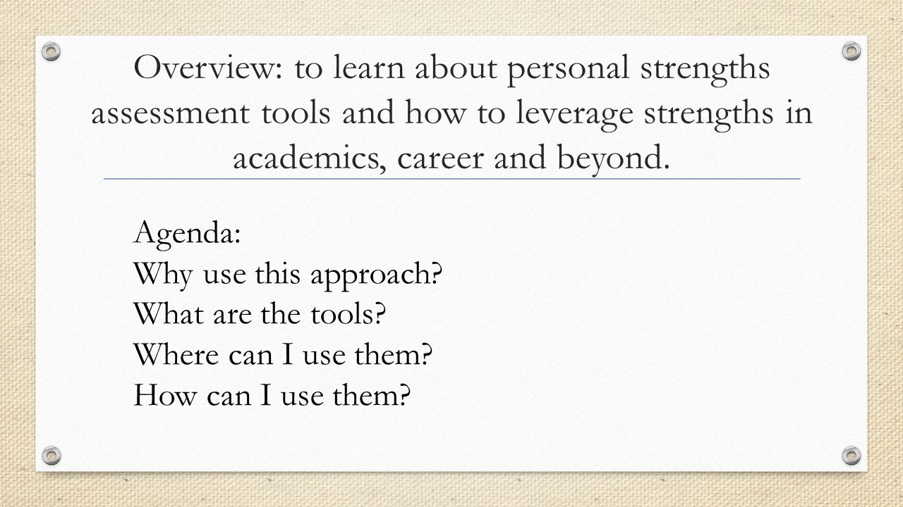 Overview: to learn about personal strengths assessment tools and how to leverage strengths in academics, career and beyond.