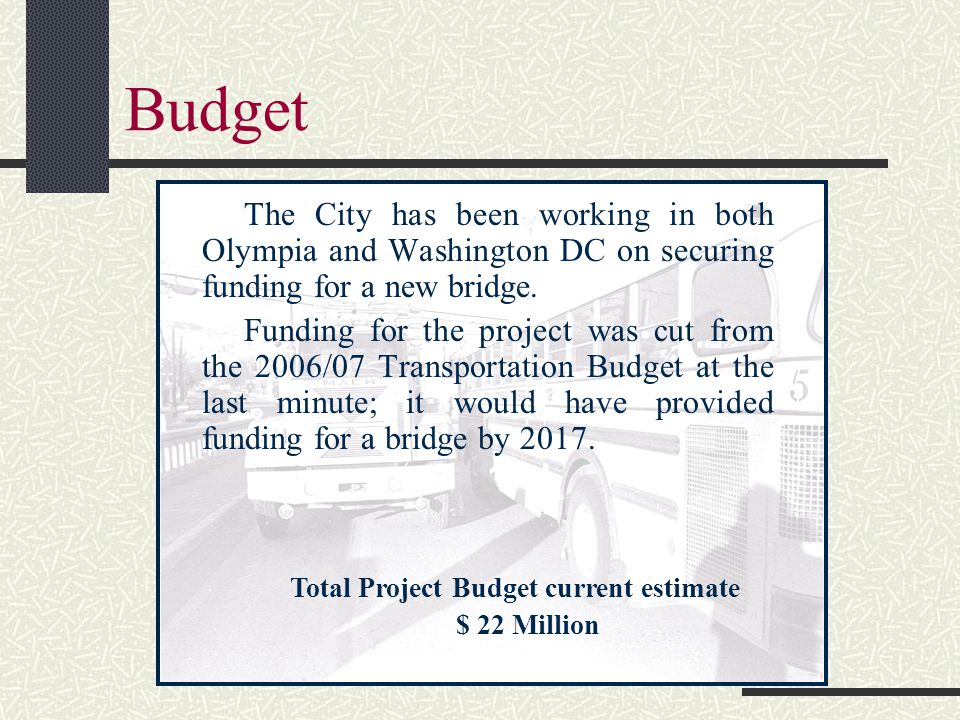 Budget The City has been working in both Olympia and Washington DC on securing funding for a new bridge.