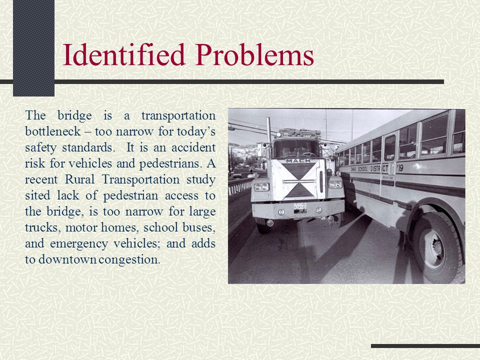 Identified Problems The bridge is a transportation bottleneck – too narrow for today's safety standards.