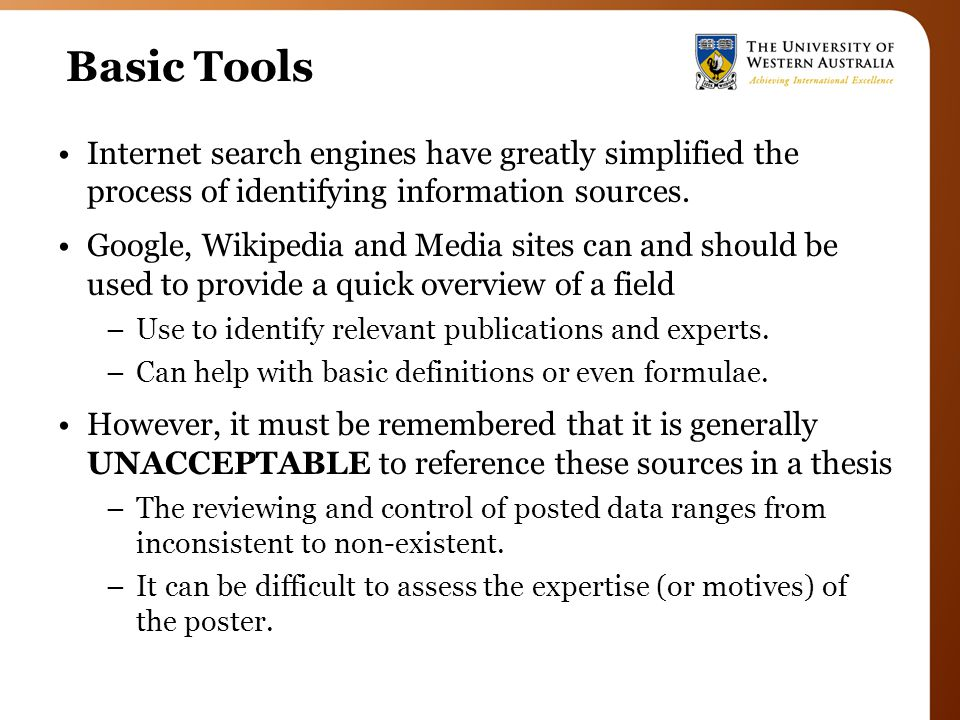 Basic Tools Internet search engines have greatly simplified the process of identifying information sources. Google, Wikipedia and Media sites can and