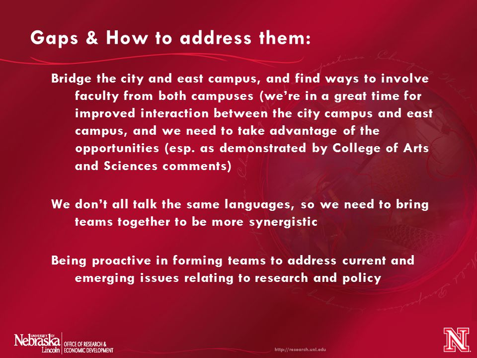 Gaps & How to address them (Cont.)  Engage faculty from the various disciplines including biology, physical science, and especially the social and cultural sciences.