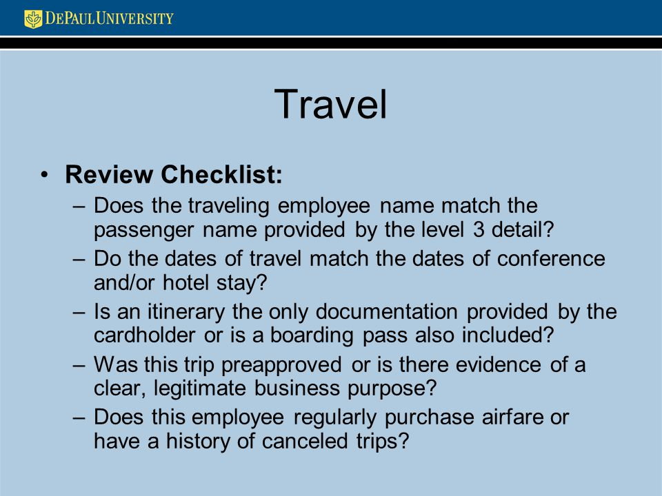 Travel Review Checklist: –Does the traveling employee name match the passenger name provided by the level 3 detail? –Do the dates of travel match the