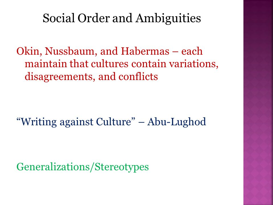 "Social Order and Ambiguities Okin, Nussbaum, and Habermas – each maintain that cultures contain variations, disagreements, and conflicts ""Writing agai"