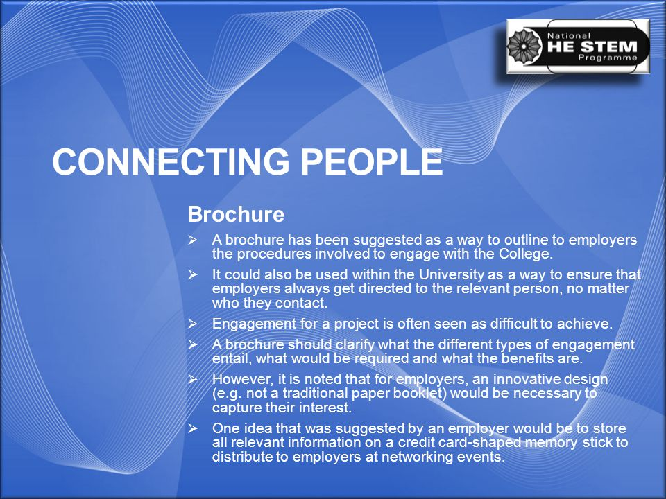 CONNECTING PEOPLE Brochure  A brochure has been suggested as a way to outline to employers the procedures involved to engage with the College.