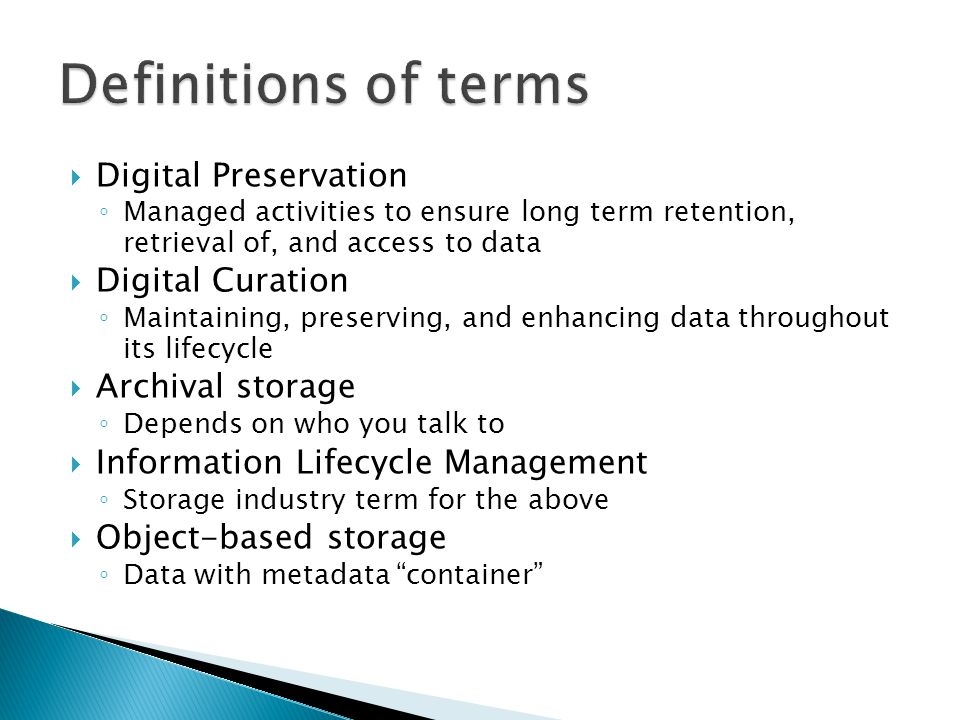 Digital Preservation ◦ Managed activities to ensure long term retention, retrieval of, and access to data  Digital Curation ◦ Maintaining, preservi