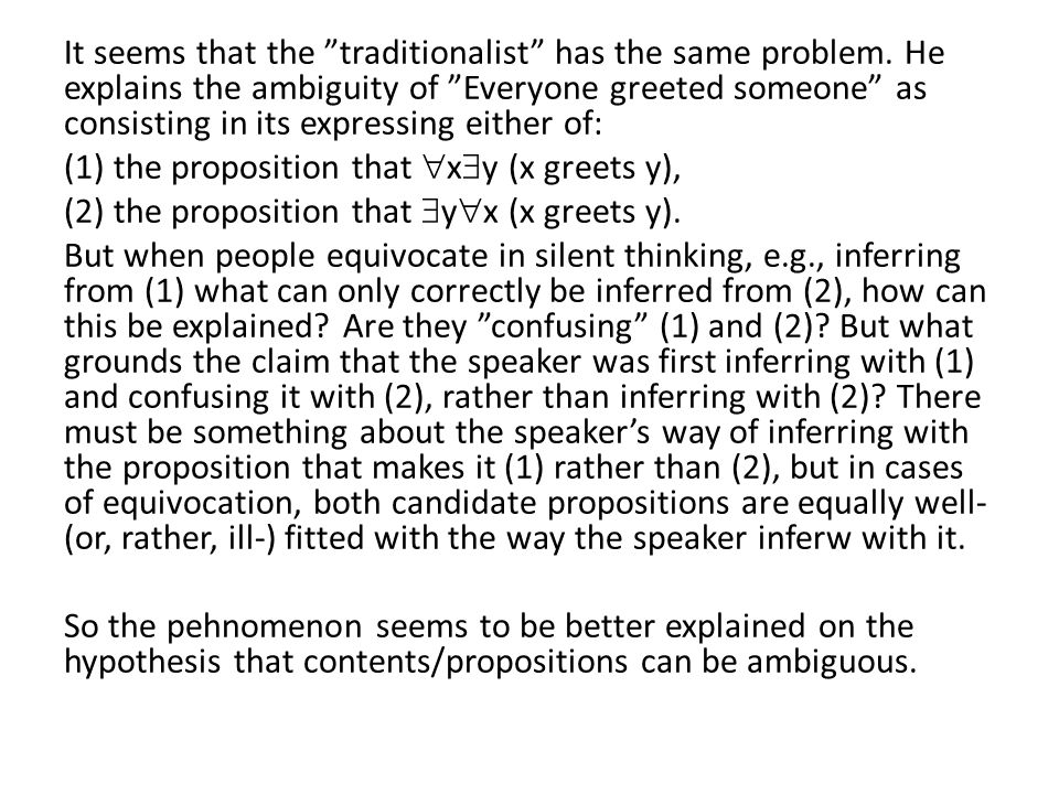 "It seems that the ""traditionalist"" has the same problem. He explains the ambiguity of ""Everyone greeted someone"" as consisting in its expressing eithe"
