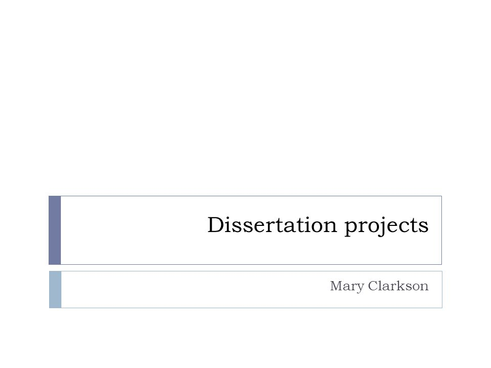 Dissertation projects Mary Clarkson