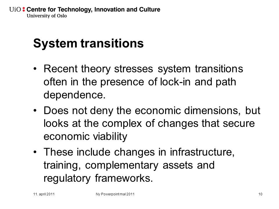 System transitions Recent theory stresses system transitions often in the presence of lock-in and path dependence. Does not deny the economic dimensio