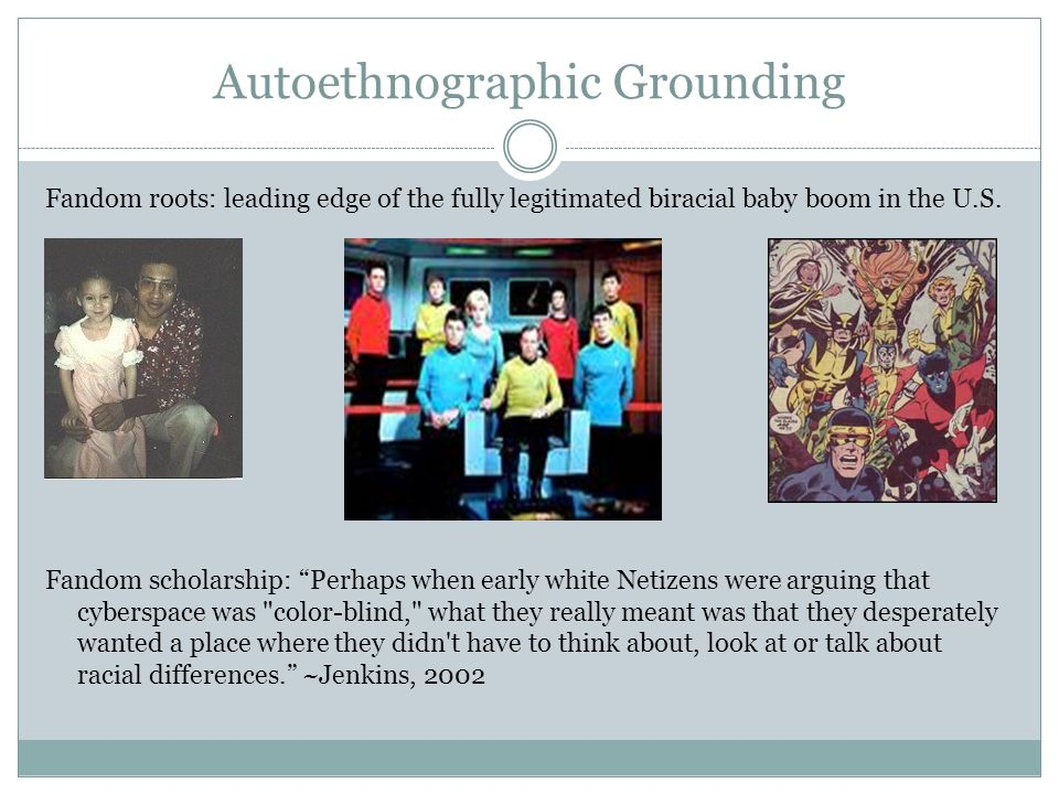 Autoethnographic Grounding Fandom roots: leading edge of the fully legitimated biracial baby boom in the U.S.