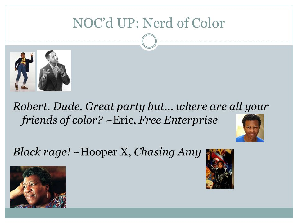 NOC'd UP: Nerd of Color Robert. Dude. Great party but...