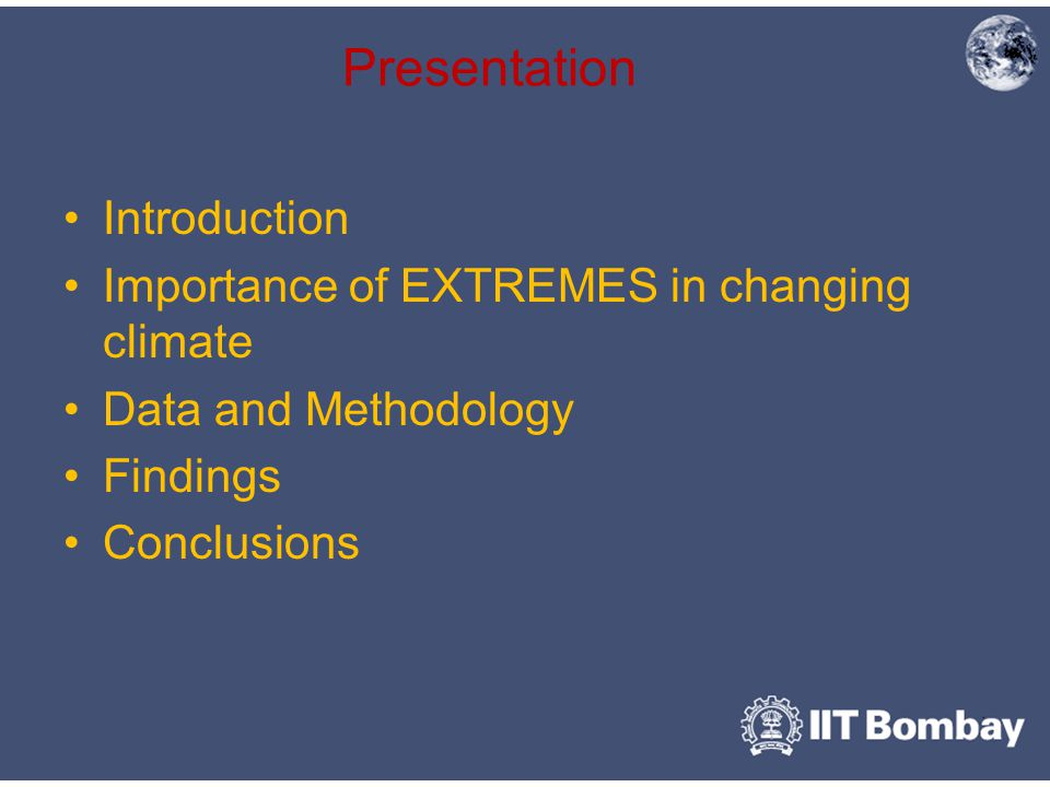 Presentation Introduction Importance of EXTREMES in changing climate Data and Methodology Findings Conclusions