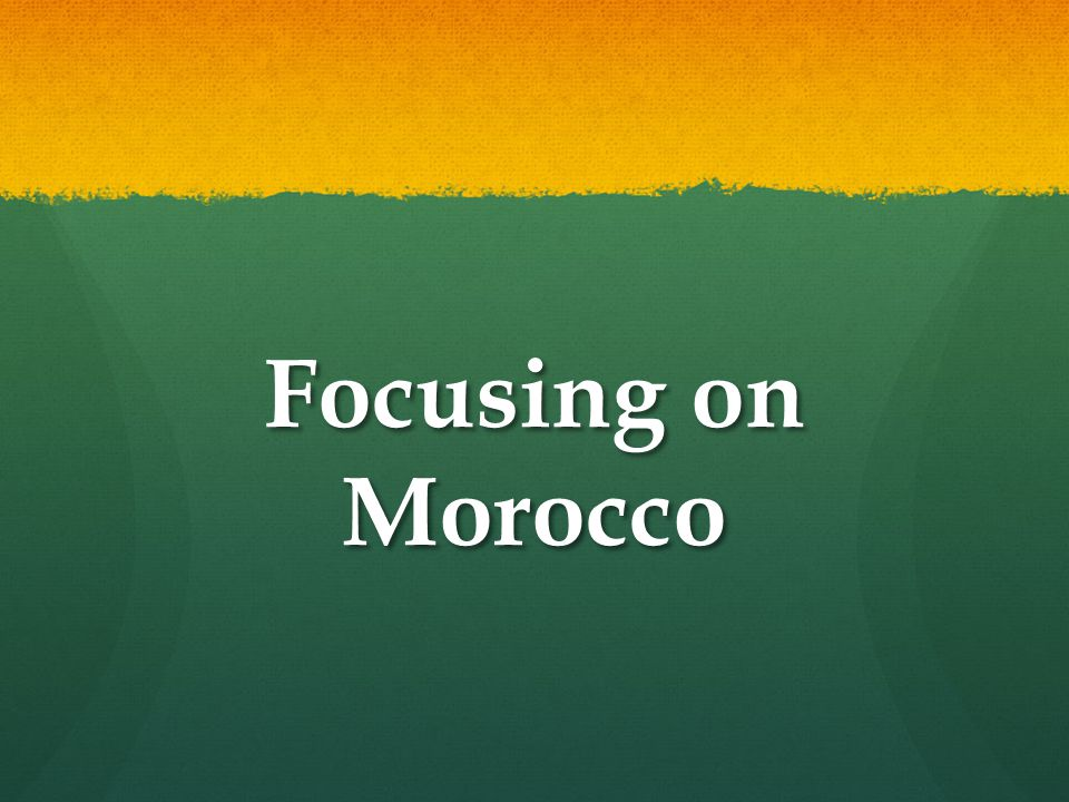 Focusing on Morocco