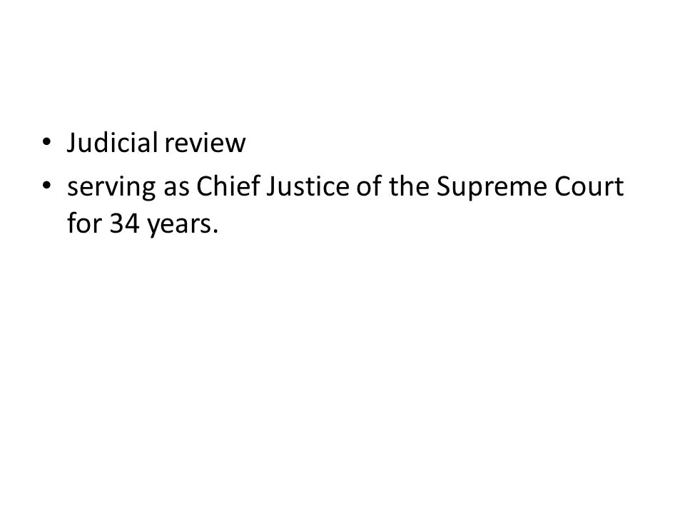 Judicial review serving as Chief Justice of the Supreme Court for 34 years.