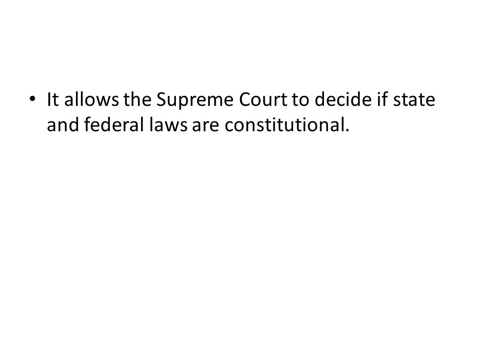 It allows the Supreme Court to decide if state and federal laws are constitutional.