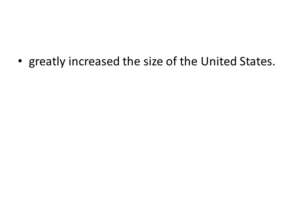greatly increased the size of the United States.