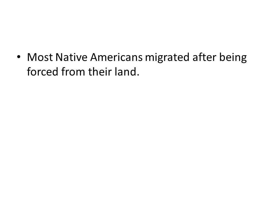 Most Native Americans migrated after being forced from their land.