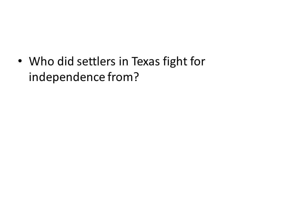 Who did settlers in Texas fight for independence from?