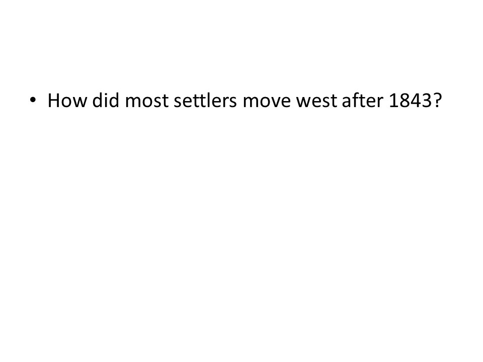How did most settlers move west after 1843