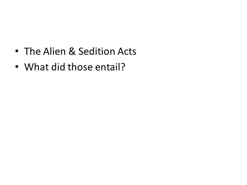The Alien & Sedition Acts What did those entail