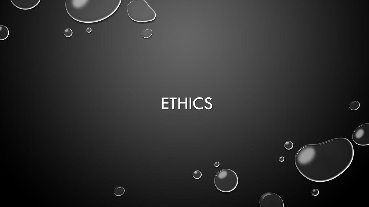 ETHICS ETHICS