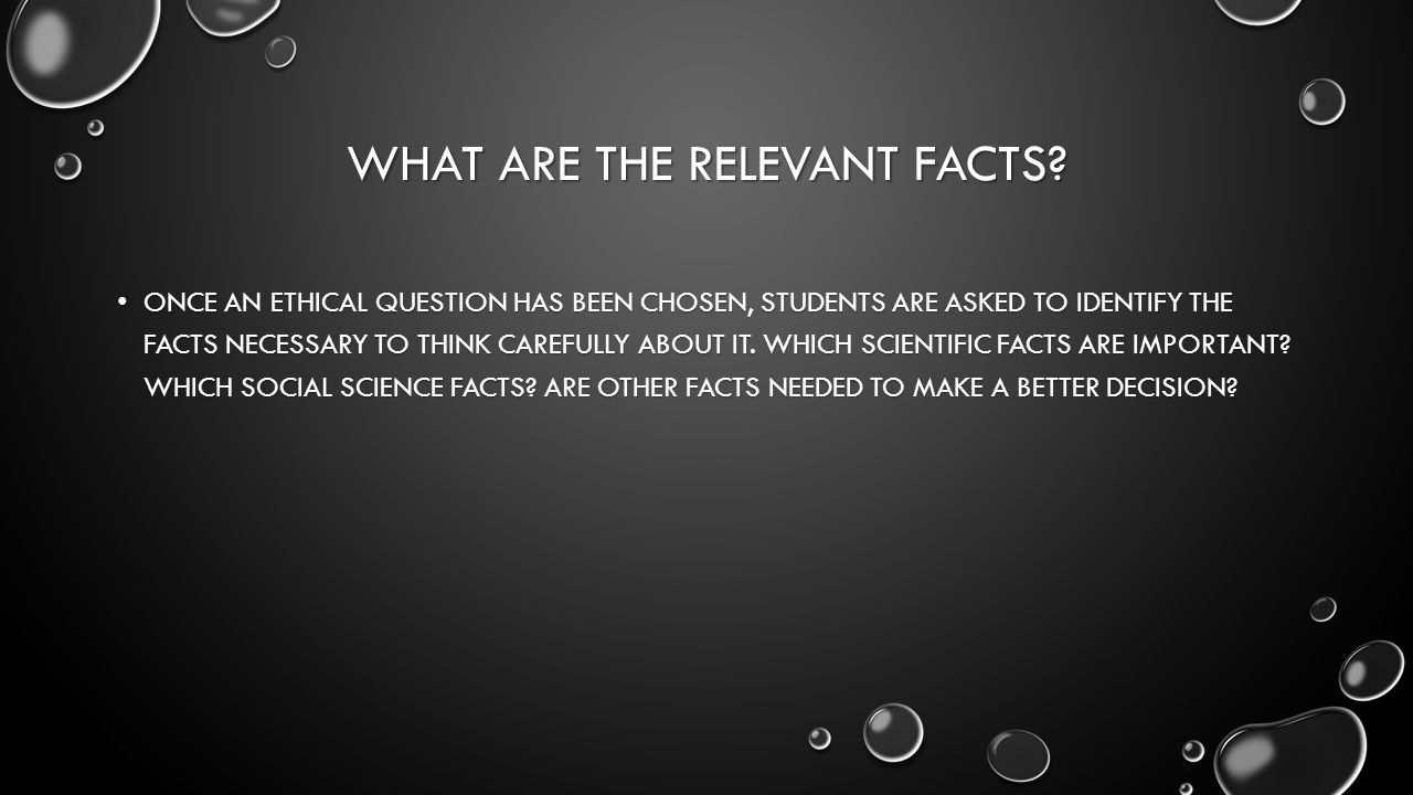 SCIENTIFIC FACTS ARE IMPORTANT BECAUSE THEY START TO ANSWER THE QUESTIONS OF HARM AND BENEFITS SCIENTIFIC FACTS ARE IMPORTANT BECAUSE THEY START TO ANSWER THE QUESTIONS OF HARM AND BENEFITS THE SOCIAL SCIENCES CAN TELL US HOW PEOPLE MAY RESPOND TO DISEASE, HEALTH- PROMOTION MEDICINES, OR THEIR PHYSICIAN'S ADVICE, AND THEY CAN PROVIDE INSIGHT INTO DIFFERENCES AMONG GROUPS IN THE VIEW OF WHAT IS ETHICALLY IMPORTANT AND THE IMPACT OF A GIVEN DECISION THE SOCIAL SCIENCES CAN TELL US HOW PEOPLE MAY RESPOND TO DISEASE, HEALTH- PROMOTION MEDICINES, OR THEIR PHYSICIAN'S ADVICE, AND THEY CAN PROVIDE INSIGHT INTO DIFFERENCES AMONG GROUPS IN THE VIEW OF WHAT IS ETHICALLY IMPORTANT AND THE IMPACT OF A GIVEN DECISION