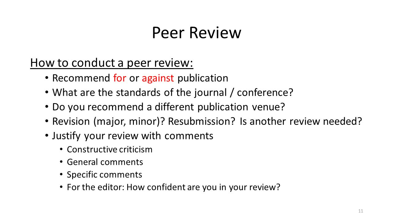 How to conduct a peer review: Recommend for or against publication What are the standards of the journal / conference.