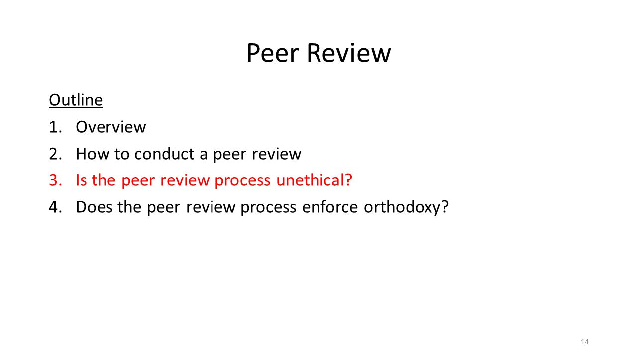 Peer Review Outline 1.Overview 2.How to conduct a peer review 3.Is the peer review process unethical.