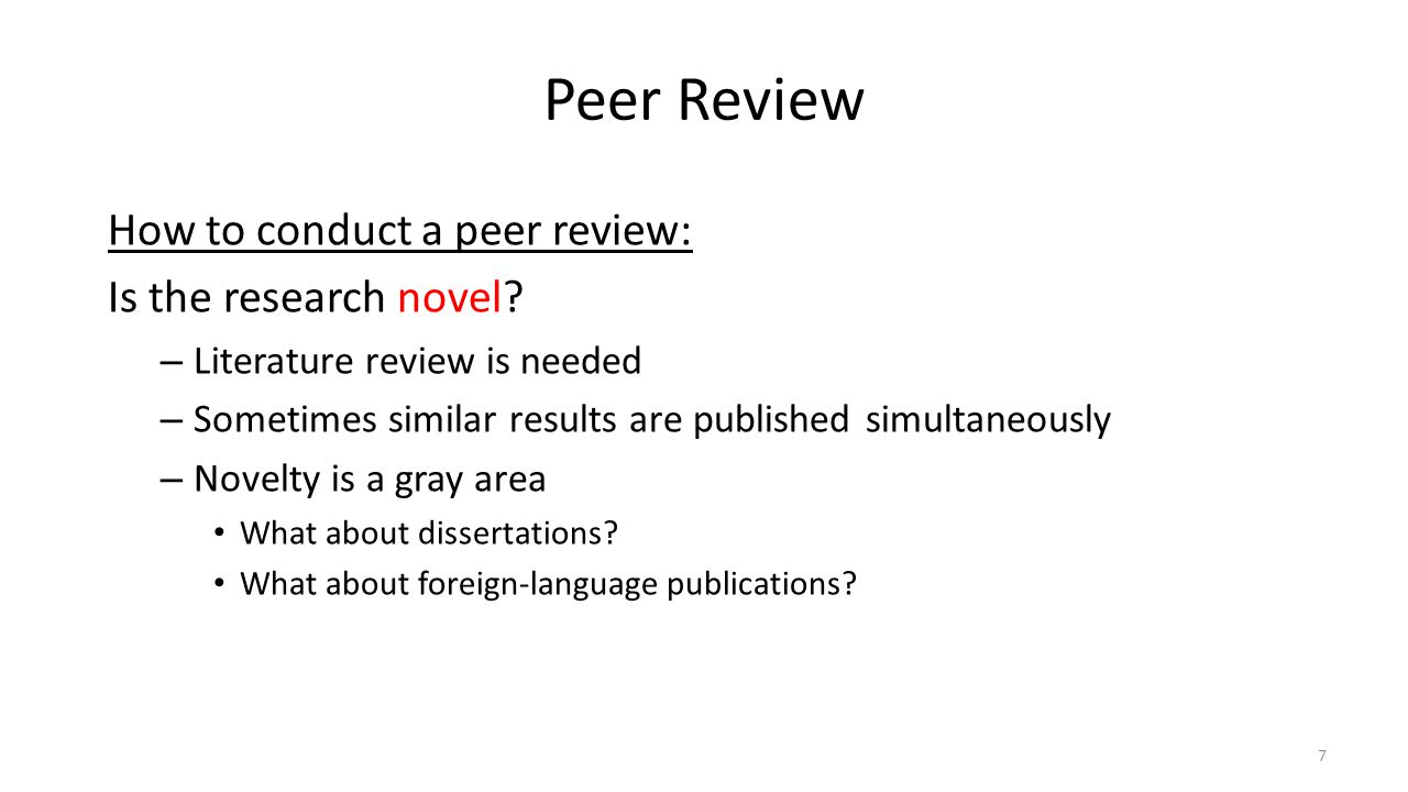Peer Review How to conduct a peer review: Is the research novel.