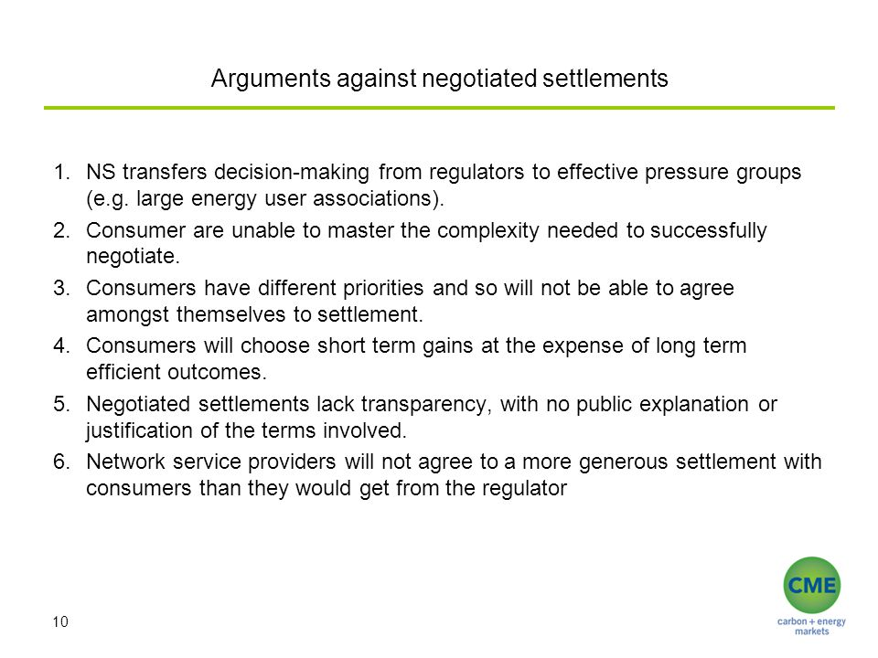 Arguments against negotiated settlements 1.NS transfers decision-making from regulators to effective pressure groups (e.g. large energy user associati