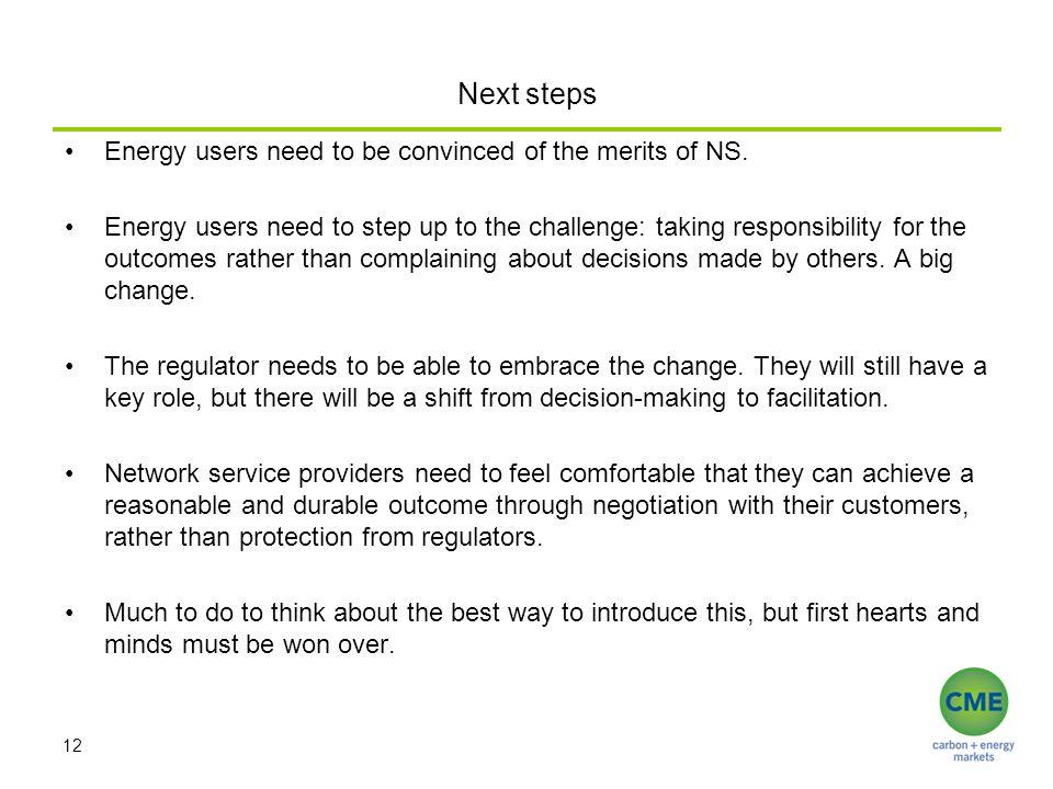 Next steps Energy users need to be convinced of the merits of NS. Energy users need to step up to the challenge: taking responsibility for the outcome