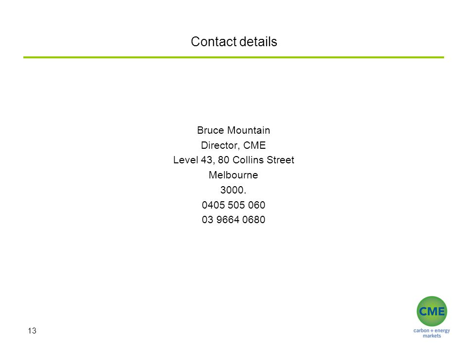 Contact details Bruce Mountain Director, CME Level 43, 80 Collins Street Melbourne 3000. 0405 505 060 03 9664 0680 13
