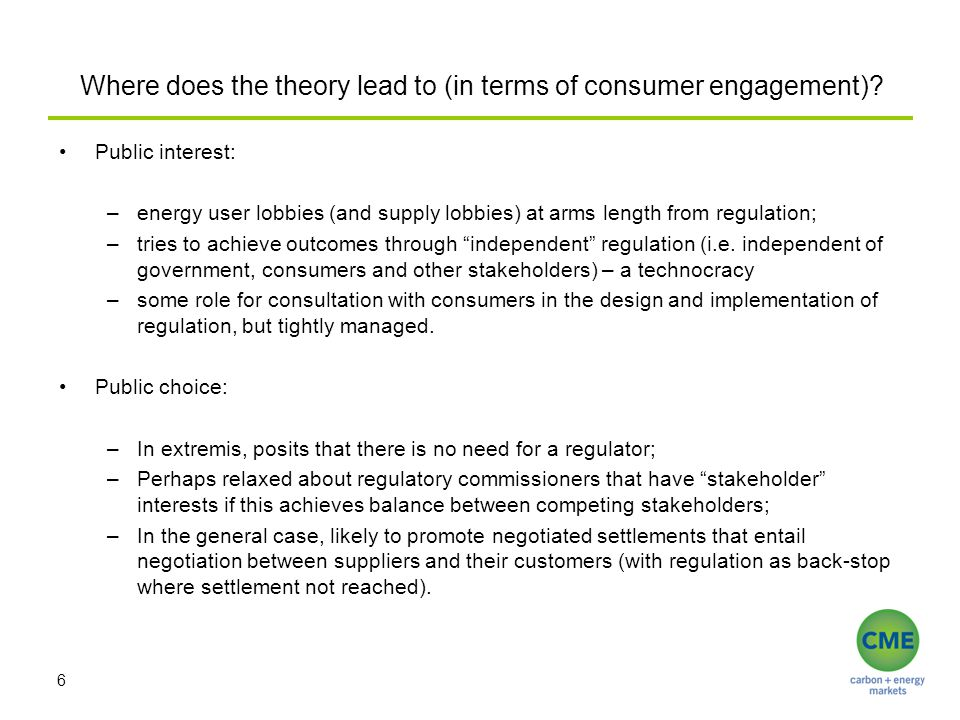 Where does the theory lead to (in terms of consumer engagement)? Public interest: –energy user lobbies (and supply lobbies) at arms length from regula