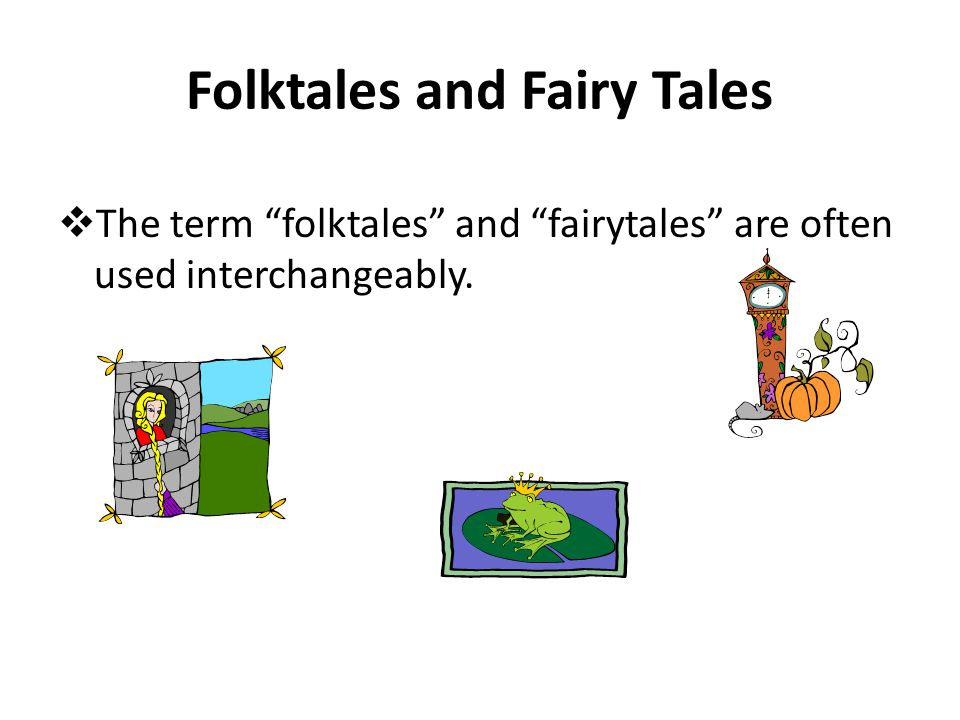 Fairy tales often begin with the words Once upon a time or Long, long ago. They usually include a good character and a bad character (evil). They can