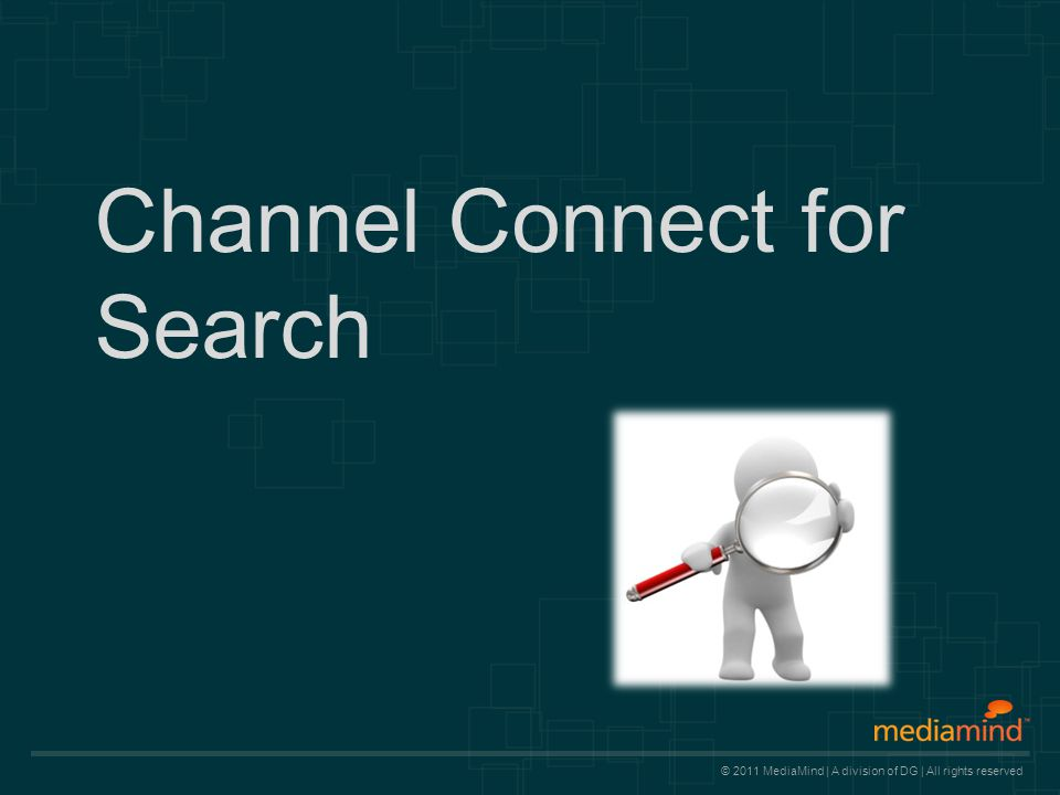 © 2011 MediaMind | A division of DG | All rights reserved Updated and Improved Interface Feature: UI changes have been implemented in Channel Connect for Search.