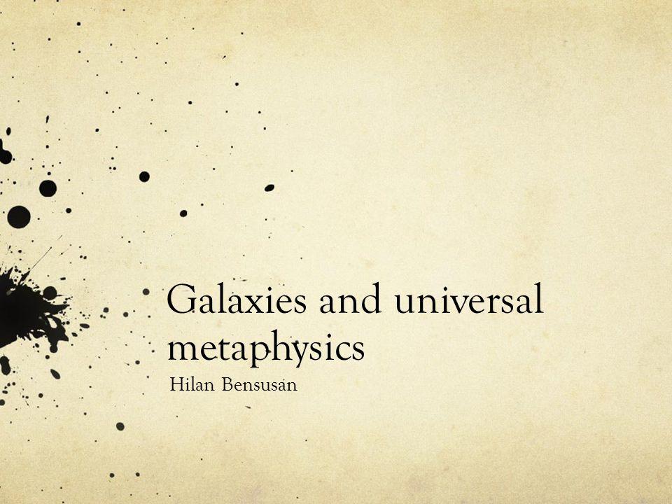 Galaxies and universal metaphysics Hilan Bensusan