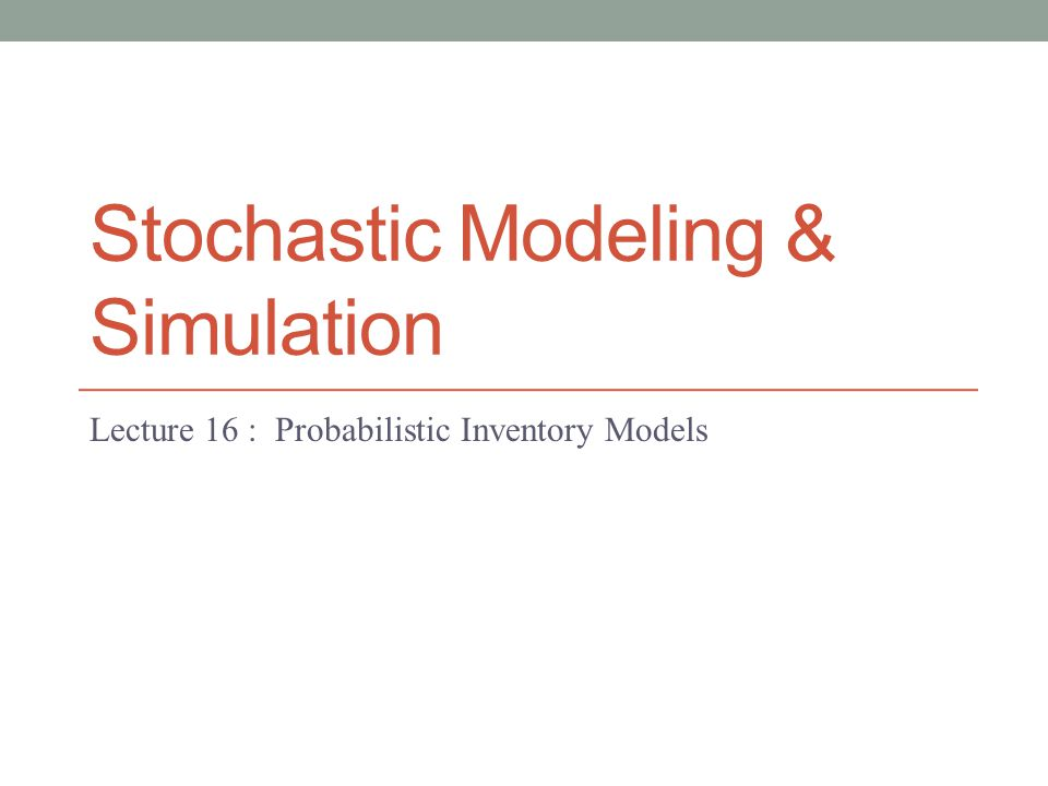 Stochastic Modeling & Simulation Lecture 16 : Probabilistic Inventory Models