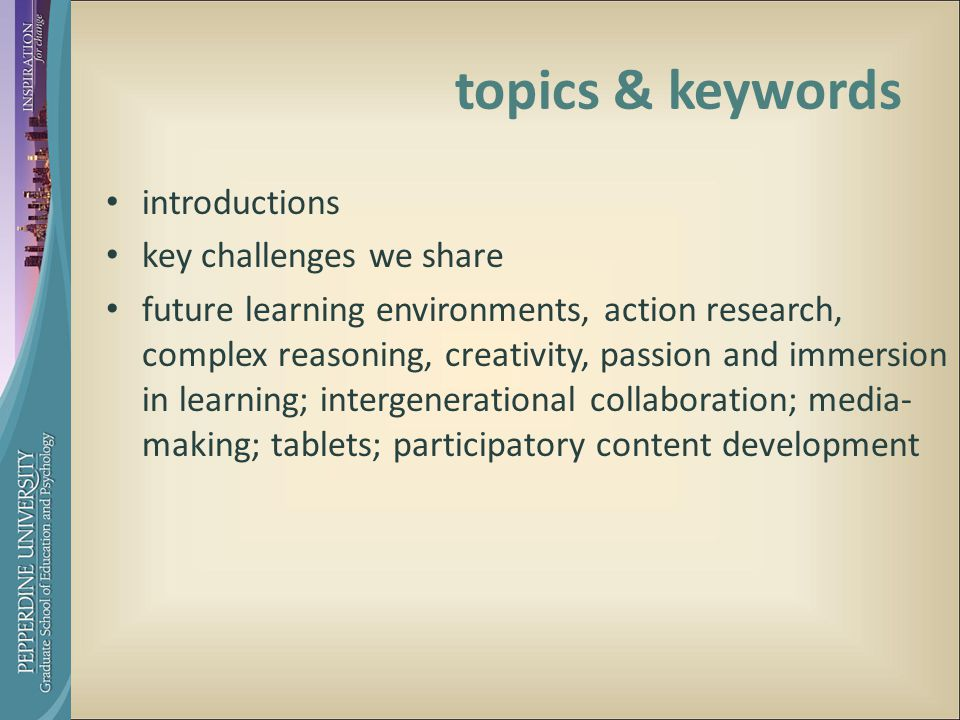 topics & keywords introductions key challenges we share future learning environments, action research, complex reasoning, creativity, passion and immersion in learning; intergenerational collaboration; media- making; tablets; participatory content development