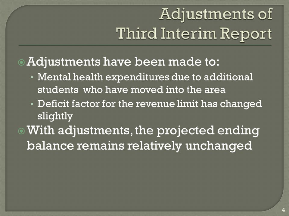  Adjustments have been made to: Mental health expenditures due to additional students who have moved into the area Deficit factor for the revenue lim